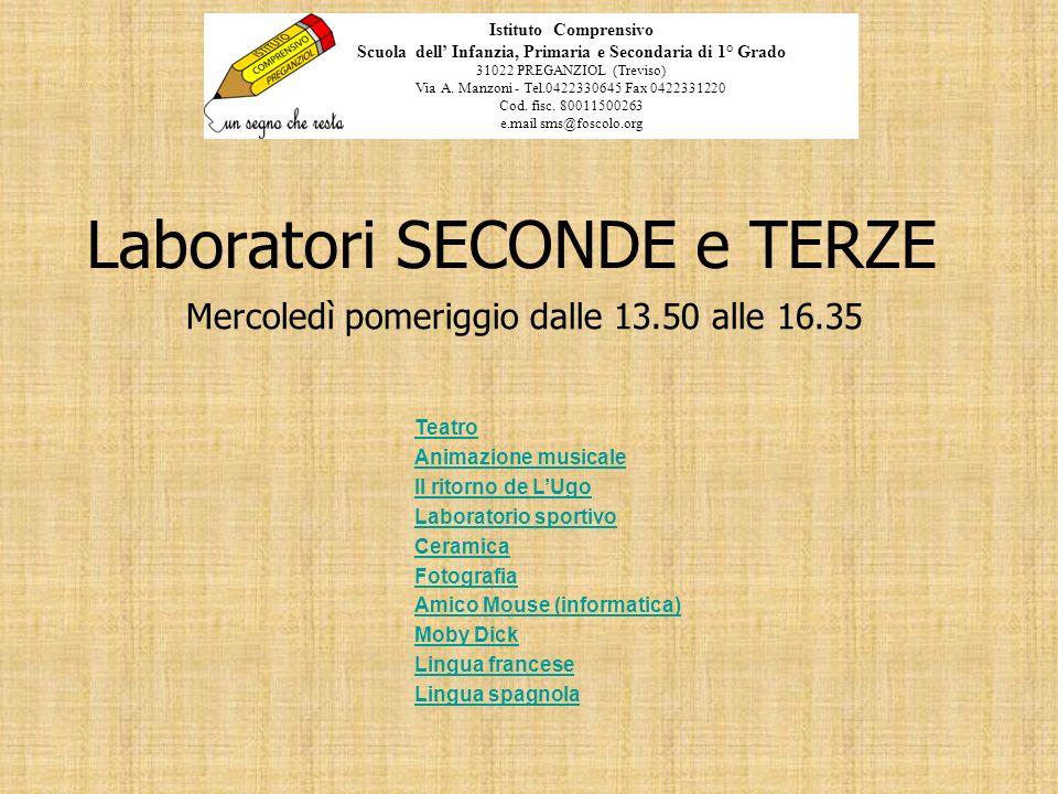Laboratori SECONDE e TERZE Mercoledì pomeriggio dalle 13.50 alle 16.35 Istituto Comprensivo Scuola dell Infanzia, Primaria e Secondaria di 1° Grado 31022 PREGANZIOL (Treviso) Via A.