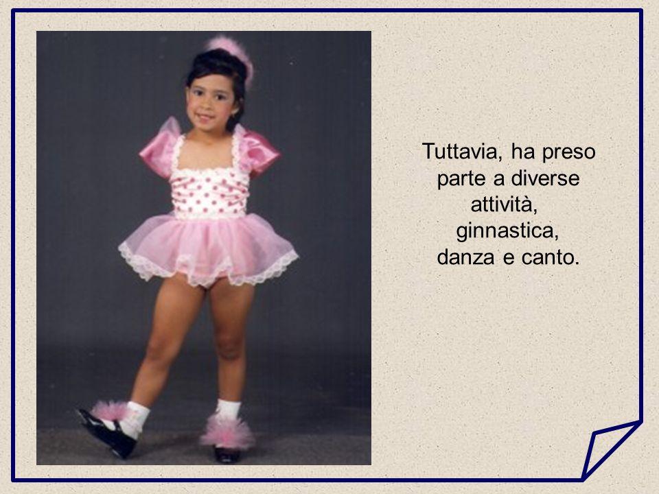 Tuttavia, ha preso parte a diverse attività, ginnastica, danza e canto.