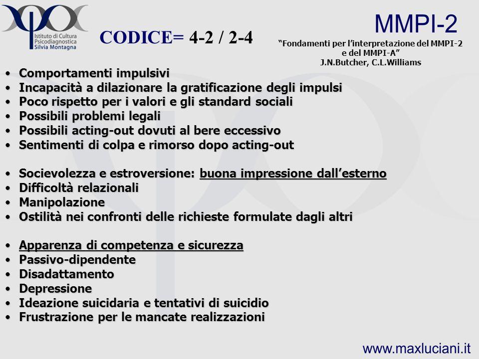 CODICE= 4-2 / 2-4 Fondamenti per linterpretazione del MMPI-2 e del MMPI-A J.N.Butcher, C.L.Williams Comportamenti impulsiviComportamenti impulsivi Inc