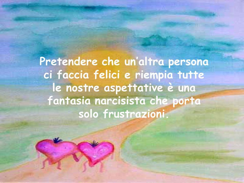 Per amare hai bisogno di una umile autosufficienza, hai bisogno di stimare te stesso e la pratica di una libertà responsasabile.
