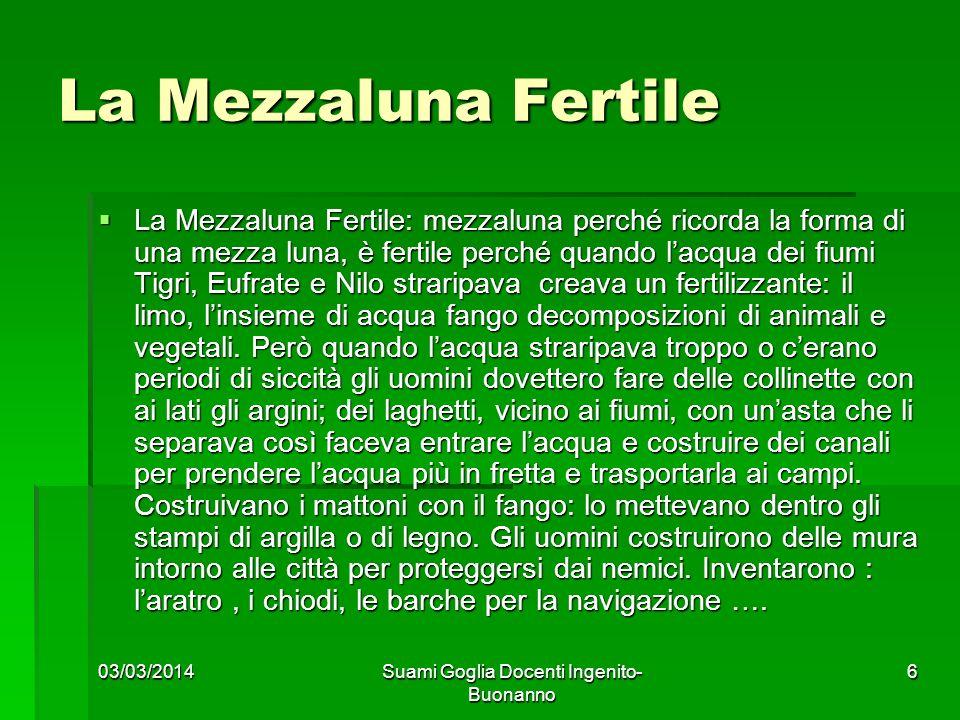 03/03/2014Suami Goglia Docenti Ingenito- Buonanno 6 La Mezzaluna Fertile La Mezzaluna Fertile: mezzaluna perché ricorda la forma di una mezza luna, è