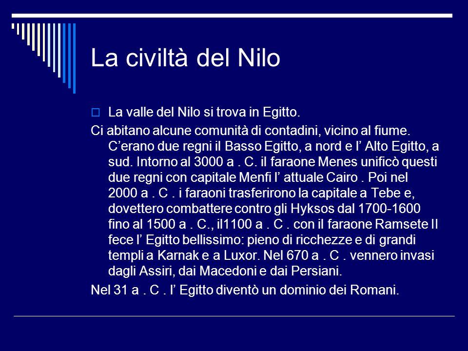 La civiltà del Nilo La valle del Nilo si trova in Egitto. Ci abitano alcune comunità di contadini, vicino al fiume. Cerano due regni il Basso Egitto,