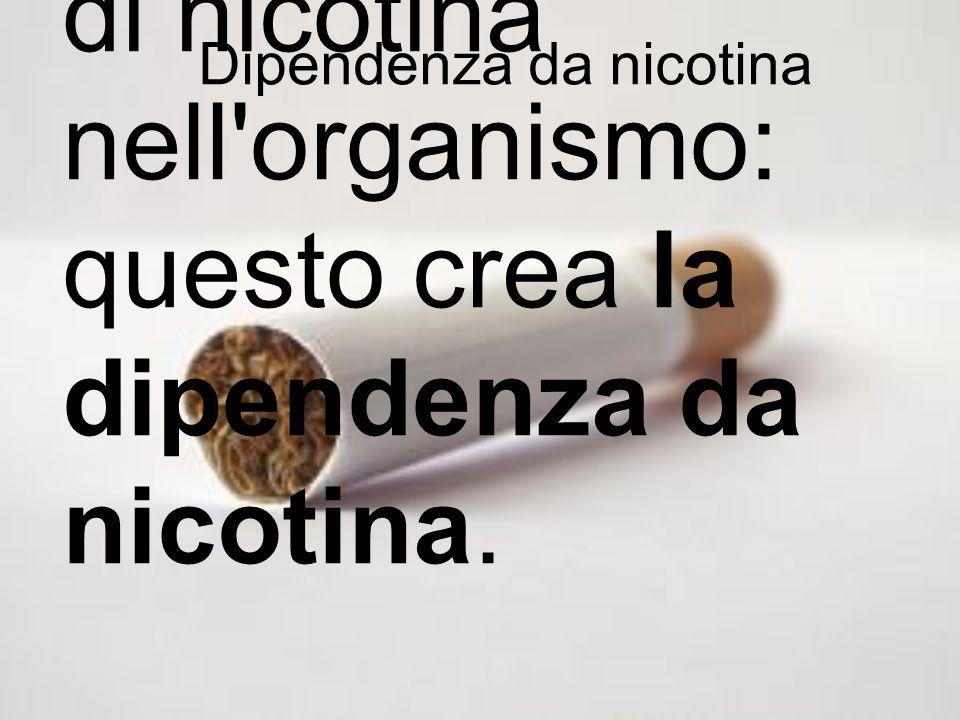Dipendenza da nicotina Sicuramente l'elemento che maggiormente determina assuefazione e che fa del fumo una delle tossicodipenden ze più pericolose è