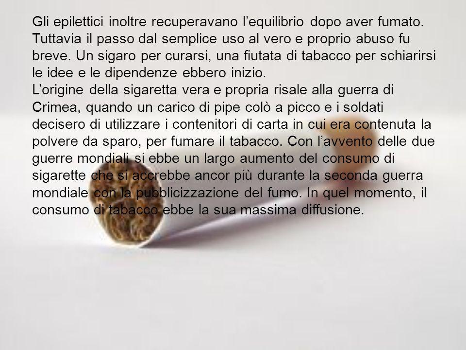 Gli epilettici inoltre recuperavano lequilibrio dopo aver fumato. Tuttavia il passo dal semplice uso al vero e proprio abuso fu breve. Un sigaro per c