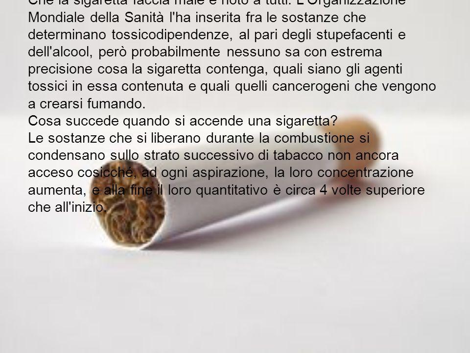Che la sigaretta faccia male è noto a tutti. L'Organizzazione Mondiale della Sanità l'ha inserita fra le sostanze che determinano tossicodipendenze, a