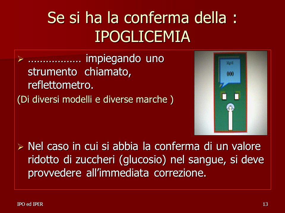 IPO ed IPER13 Se si ha la conferma della : IPOGLICEMIA ……………… impiegando uno strumento chiamato, reflettometro. ……………… impiegando uno strumento chiama