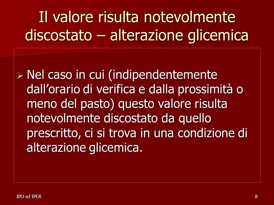 IPO ed IPER8 Il valore risulta notevolmente discostato – alterazione glicemica Nel caso in cui (indipendentemente dallorario di verifica e dalla pross