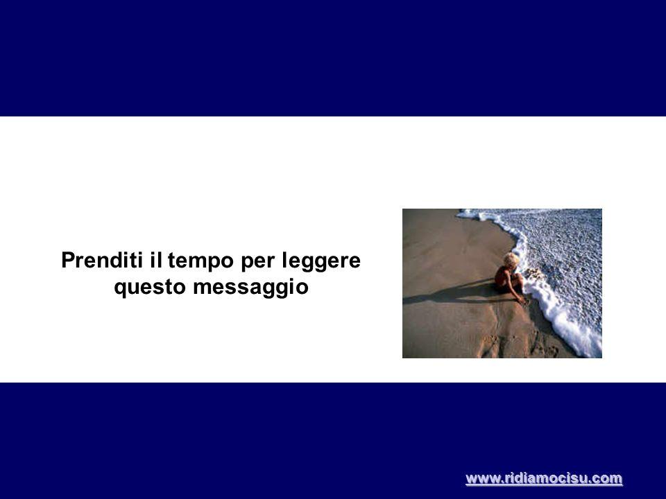 Prenditi il tempo per leggere questo messaggio www.ridiamocisu.com