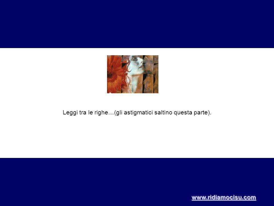 Leggi tra le righe…(gli astigmatici saltino questa parte). www.ridiamocisu.com
