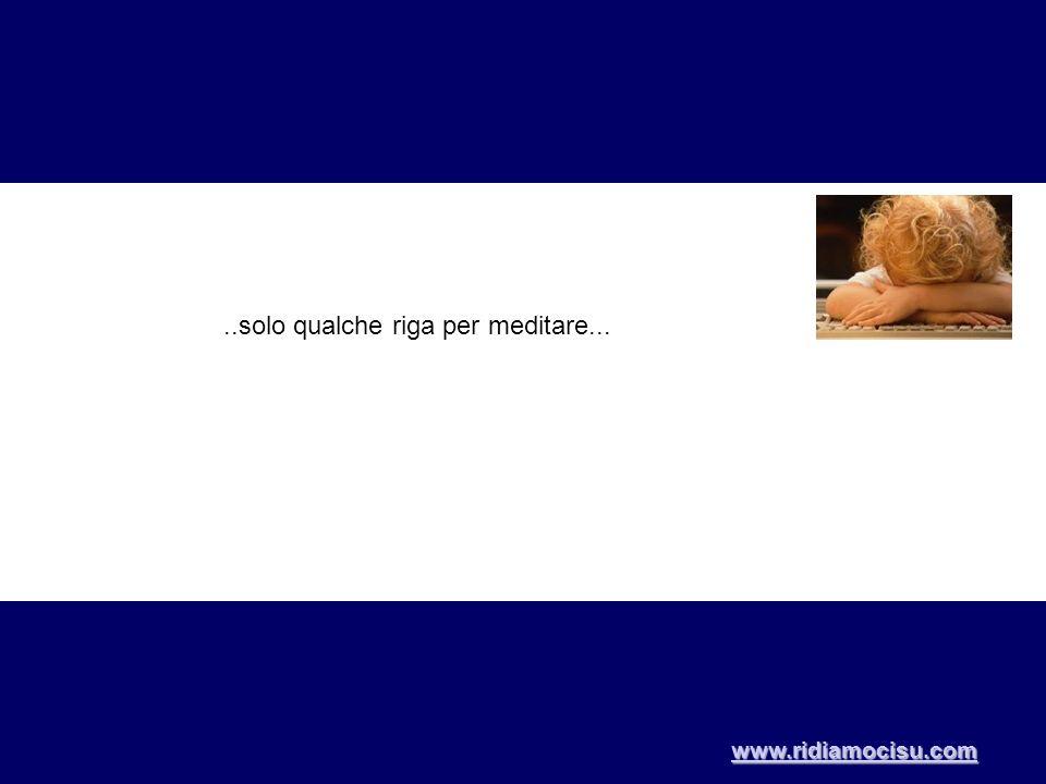 ..solo qualche riga per meditare... www.ridiamocisu.com