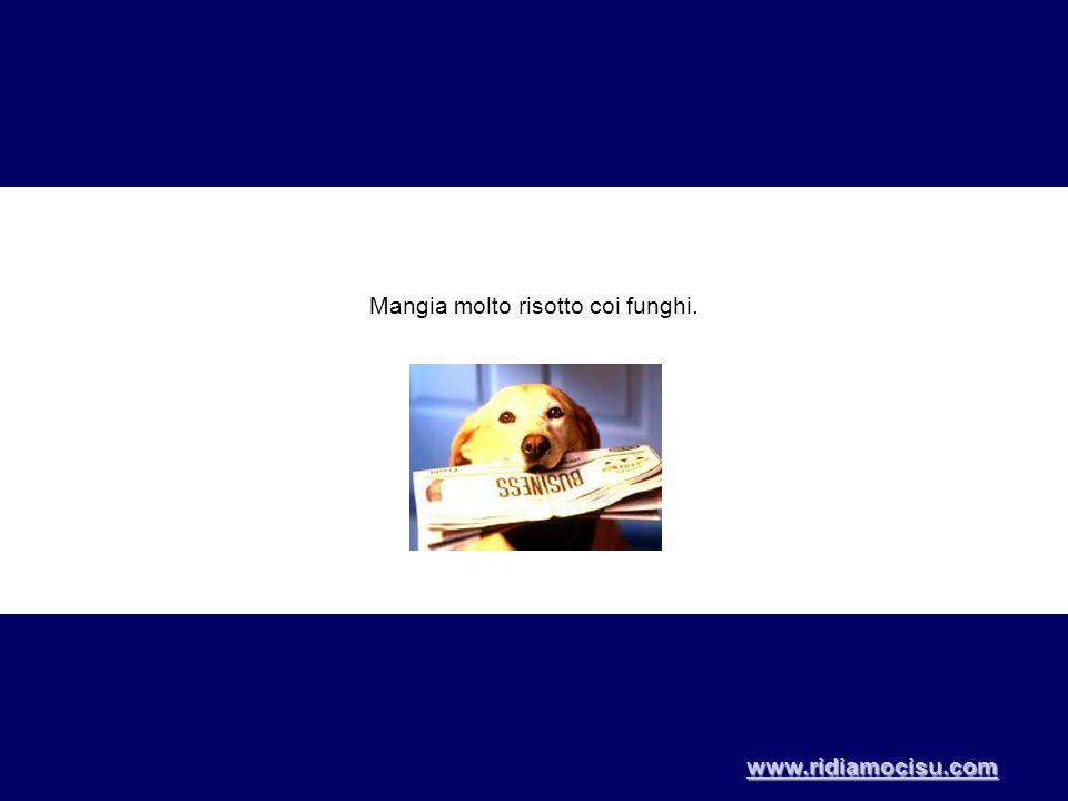 Mangia molto risotto coi funghi. www.ridiamocisu.com