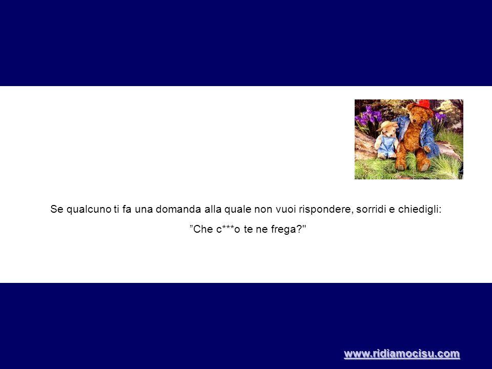 Se qualcuno ti fa una domanda alla quale non vuoi rispondere, sorridi e chiedigli: Che c***o te ne frega www.ridiamocisu.com