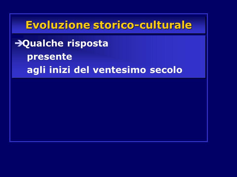 Evoluzione storico-culturale Qualche risposta presente agli inizi del ventesimo secolo