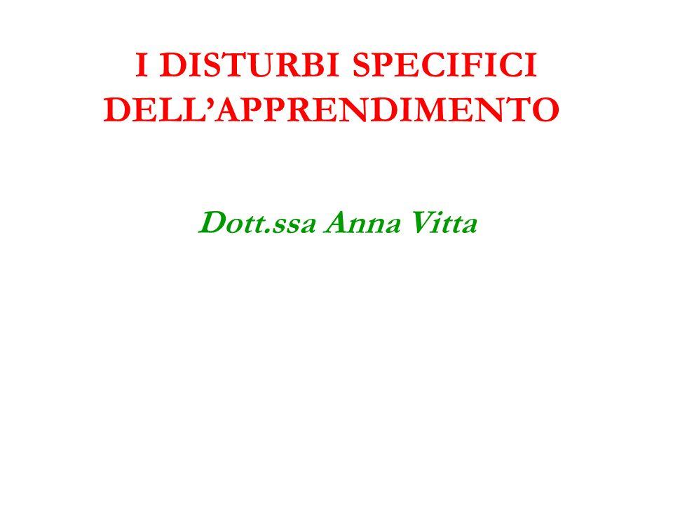 I DISTURBI SPECIFICI DELLAPPRENDIMENTO Dott.ssa Anna Vitta