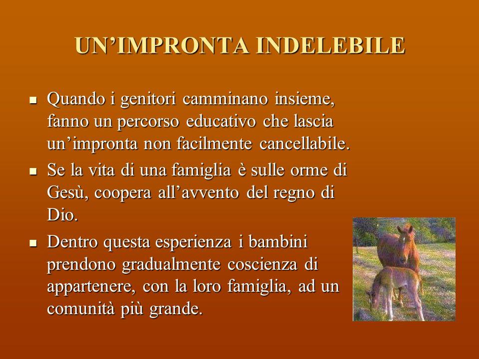 UNIMPRONTA INDELEBILE Quando i genitori camminano insieme, fanno un percorso educativo che lascia unimpronta non facilmente cancellabile.