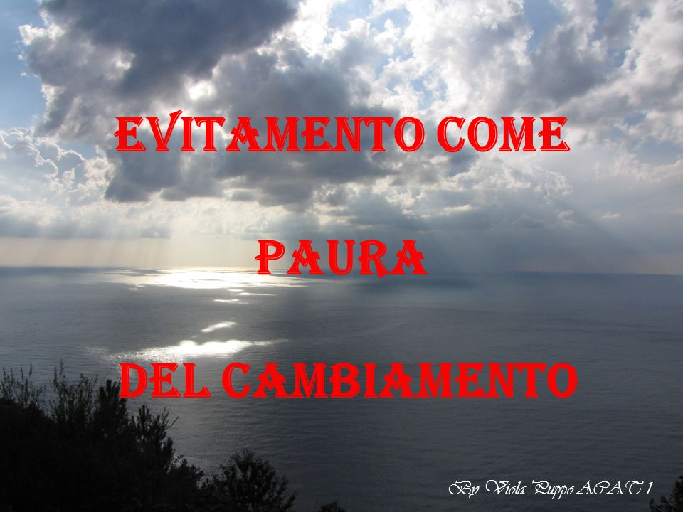 EVITAMENTO COME PAURA DEL CAMBIAMENTO gruppo 1 gruppo2 gruppo3 By Viola Puppo ACAT 1