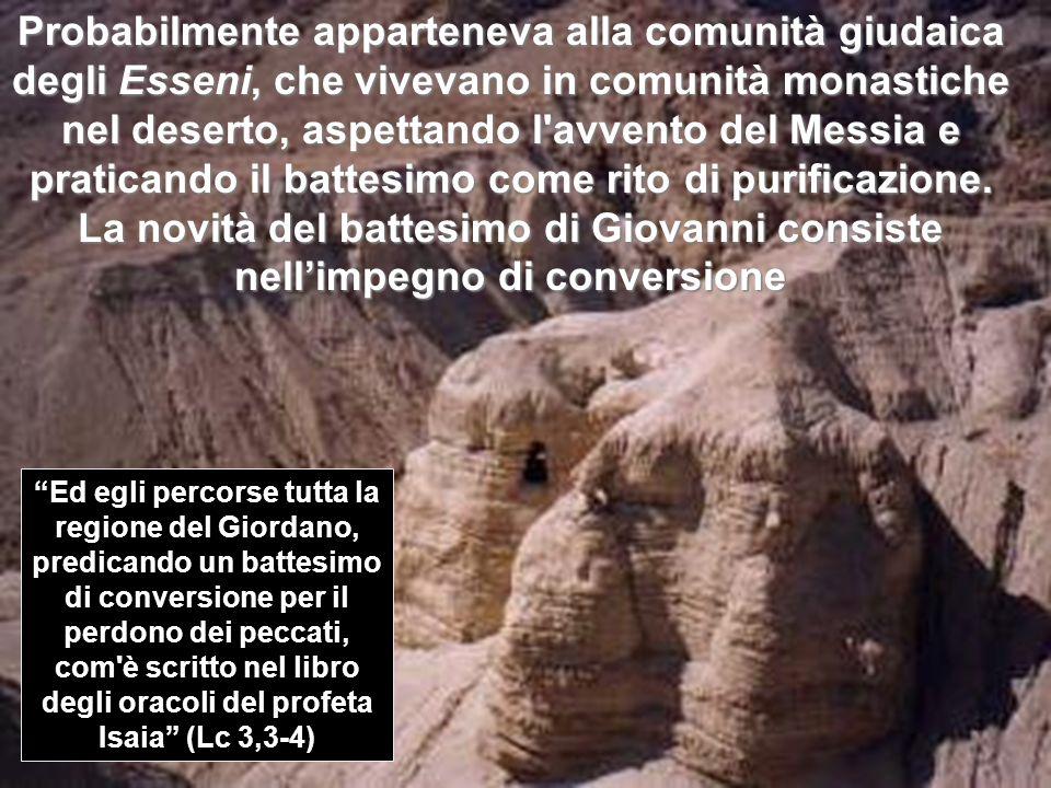 Probabilmente apparteneva alla comunità giudaica degli Esseni, che vivevano in comunità monastiche nel deserto, aspettando l'avvento del Messia e prat