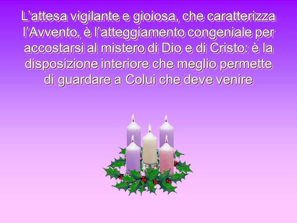 Lattesa vigilante e gioiosa, che caratterizza lAvvento, è latteggiamento congeniale per accostarsi al mistero di Dio e di Cristo: è la disposizione in
