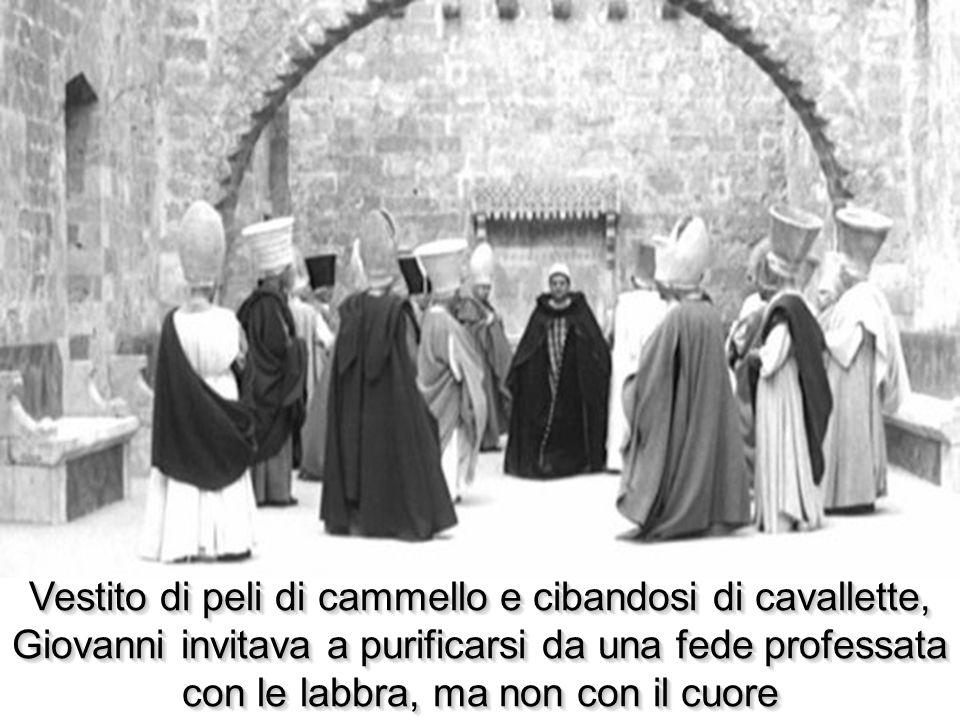 Vestito di peli di cammello e cibandosi di cavallette, Giovanni invitava a purificarsi da una fede professata con le labbra, ma non con il cuore