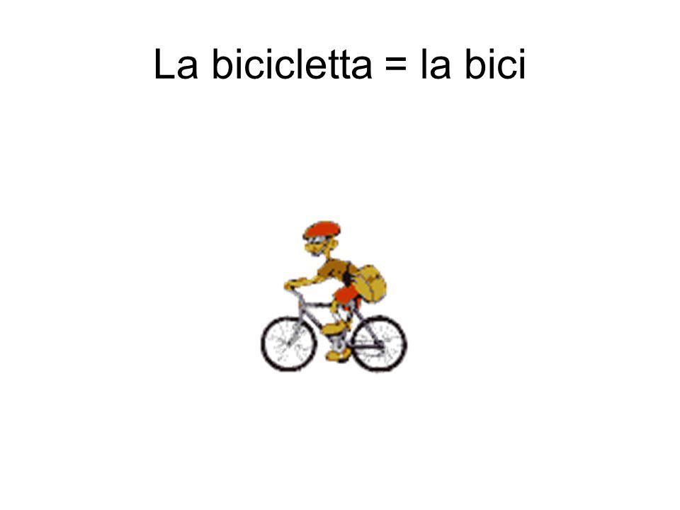 La bicicletta = la bici