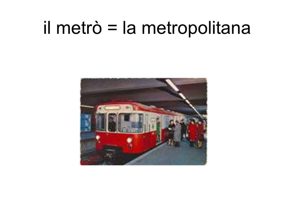 il metrò = la metropolitana