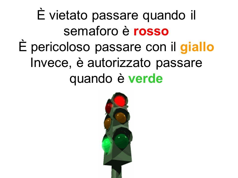 È vietato passare quando il semaforo è rosso È pericoloso passare con il giallo Invece, è autorizzato passare quando è verde