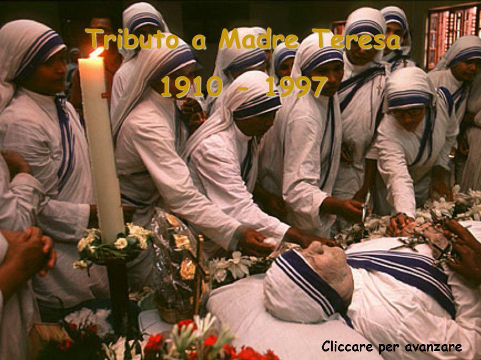 Cliccare per avanzare Tributo a Madre Teresa 1910 - 1997