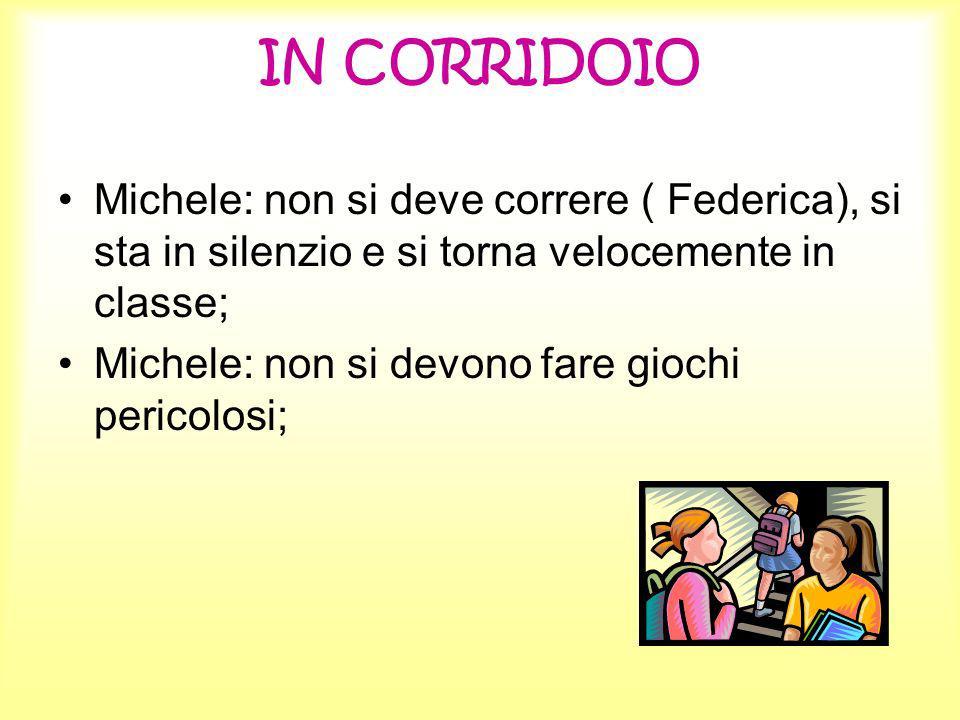 IN CORRIDOIO Michele: non si deve correre ( Federica), si sta in silenzio e si torna velocemente in classe; Michele: non si devono fare giochi pericol