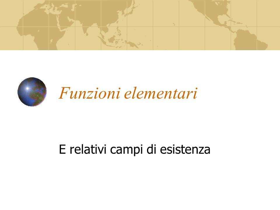 Funzioni elementari E relativi campi di esistenza