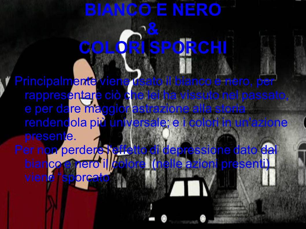 BIANCO E NERO & COLORI SPORCHI Principalmente viene usato il bianco e nero, per rappresentare ciò che lei ha vissuto nel passato, e per dare maggior a