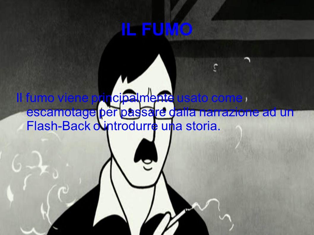 IL FUMO Il fumo viene principalmente usato come escamotage per passare dalla narrazione ad un Flash-Back o introdurre una storia.