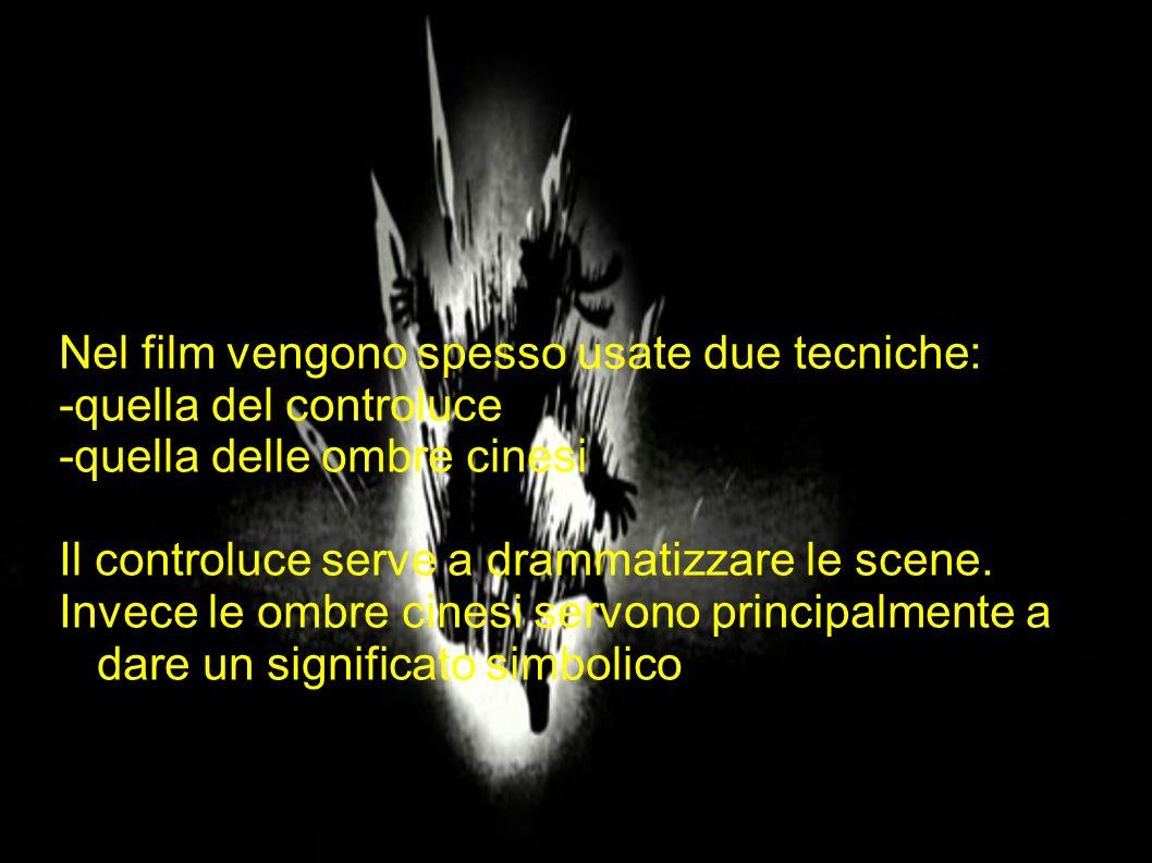 Nel film vengono spesso usate due tecniche: -quella del controluce -quella delle ombre cinesi Il controluce serve a drammatizzare le scene. Invece le
