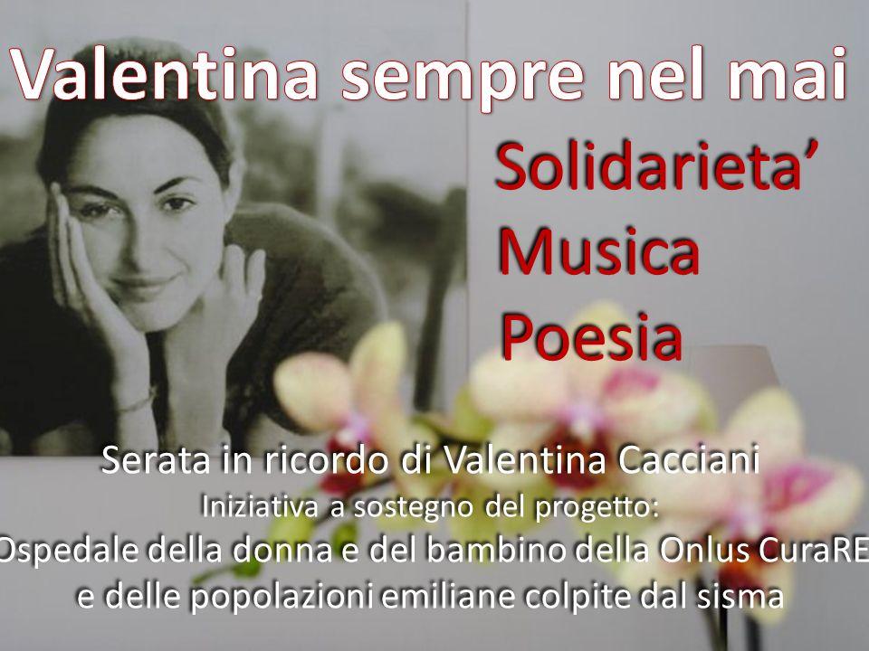 Solidarieta Musica Poesia Serata in ricordo di Valentina Cacciani Iniziativa a sostegno del progetto: Ospedale della donna e del bambino della Onlus C