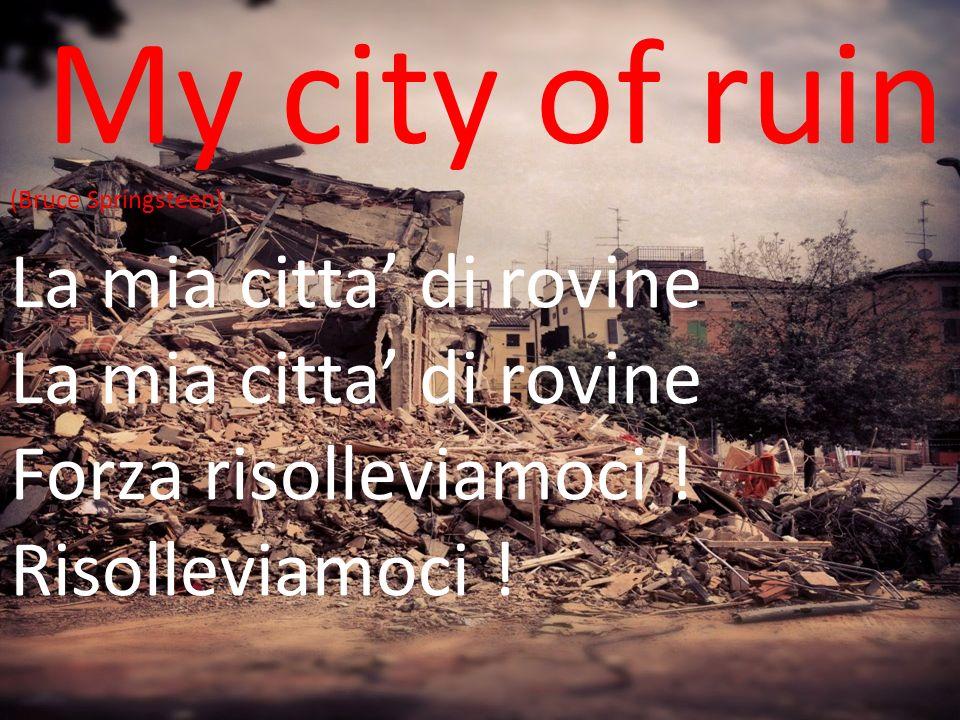 My city of ruin (Bruce Springsteen) La mia citta di rovine Forza risolleviamoci ! Risolleviamoci !