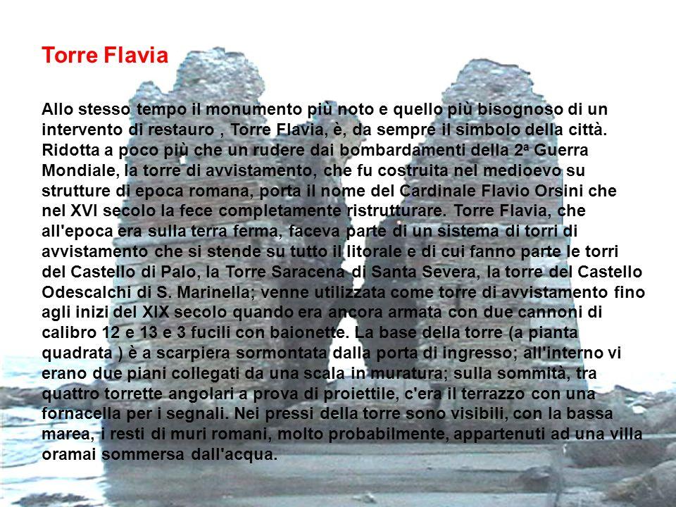 Torre Flavia Allo stesso tempo il monumento più noto e quello più bisognoso di un intervento di restauro, Torre Flavia, è, da sempre il simbolo della città.