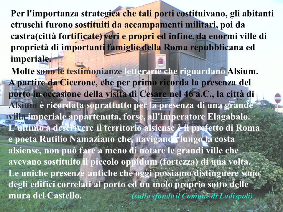 Per l importanza strategica che tali porti costituivano, gli abitanti etruschi furono sostituiti da accampamenti militari, poi da castra(città fortificate) veri e propri ed infine, da enormi ville di proprietà di importanti famiglie della Roma repubblicana ed imperiale.