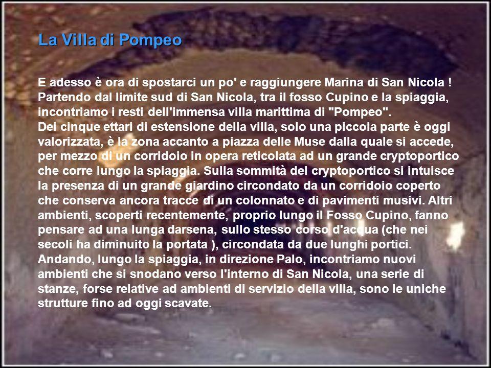 La Villa di Pompeo E adesso è ora di spostarci un po' e raggiungere Marina di San Nicola ! Partendo dal limite sud di San Nicola, tra il fosso Cupino