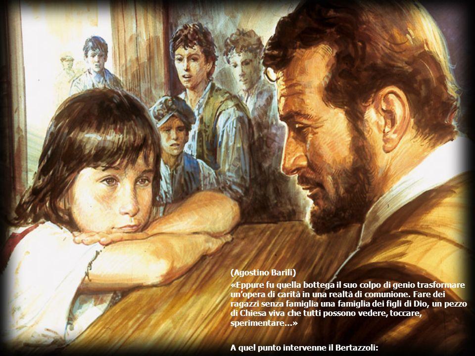 (Agostino Barili) «Eppure fu quella bottega il suo colpo di genio trasformare unopera di carità in una realtà di comunione.