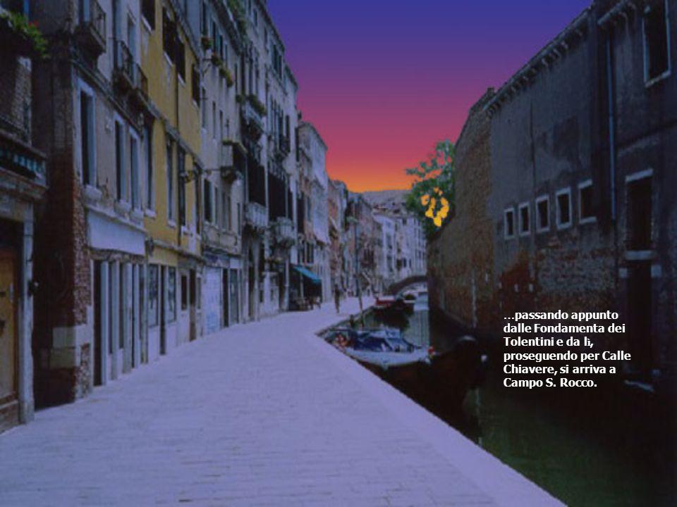 … passando appunto dalle Fondamenta dei Tolentini e da l ì, proseguendo per Calle Chiavere, si arriva a Campo S.