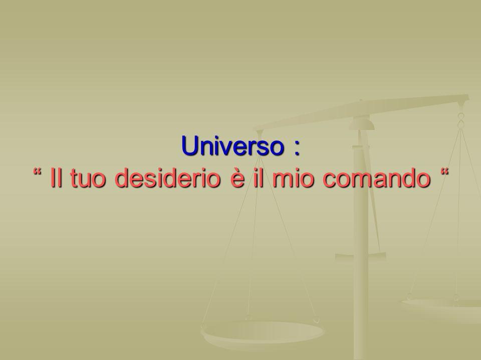 Universo : Il tuo desiderio è il mio comando Universo : Il tuo desiderio è il mio comando