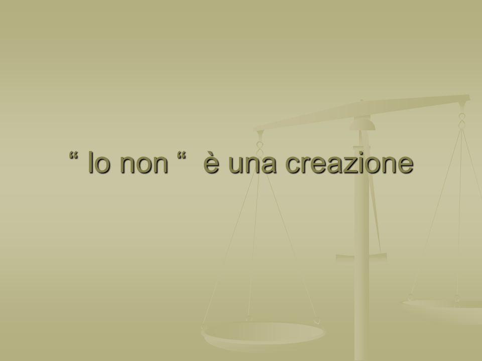 Io non è una creazione Io non è una creazione