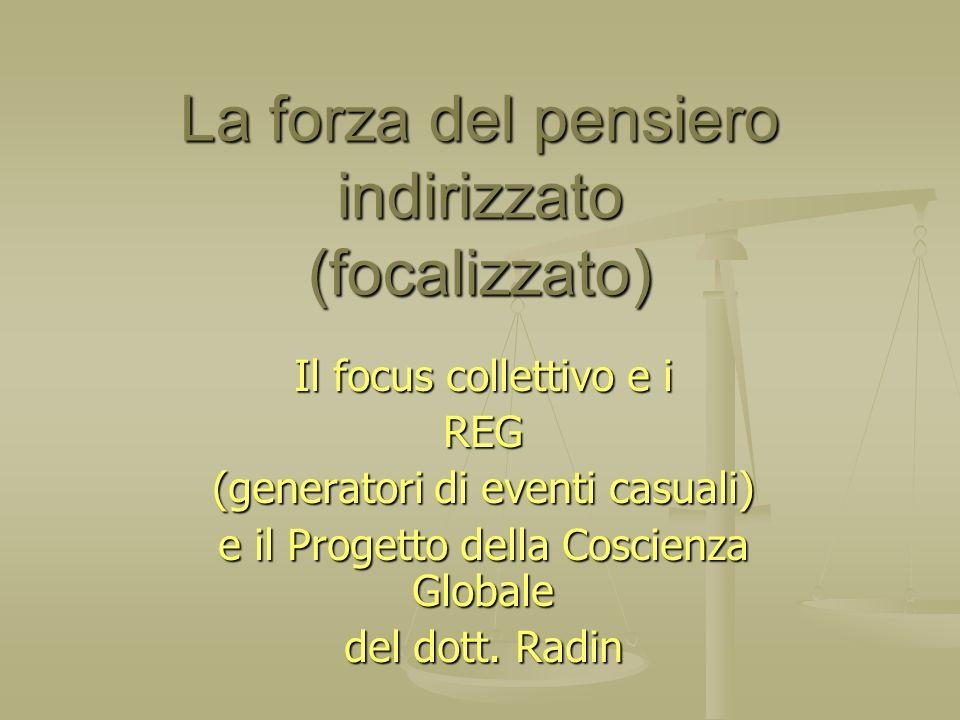 La forza del pensiero indirizzato (focalizzato) La forza del pensiero indirizzato (focalizzato) Il focus collettivo e i REG (generatori di eventi casu