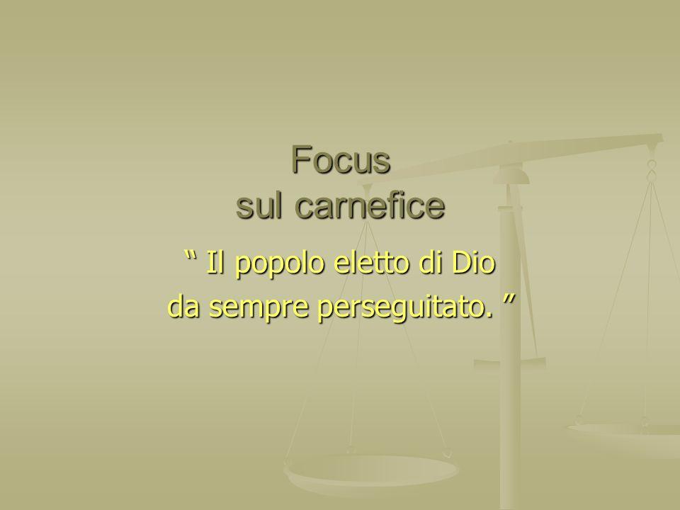 Focus sul carnefice Il popolo eletto di Dio Il popolo eletto di Dio da sempre perseguitato. da sempre perseguitato.
