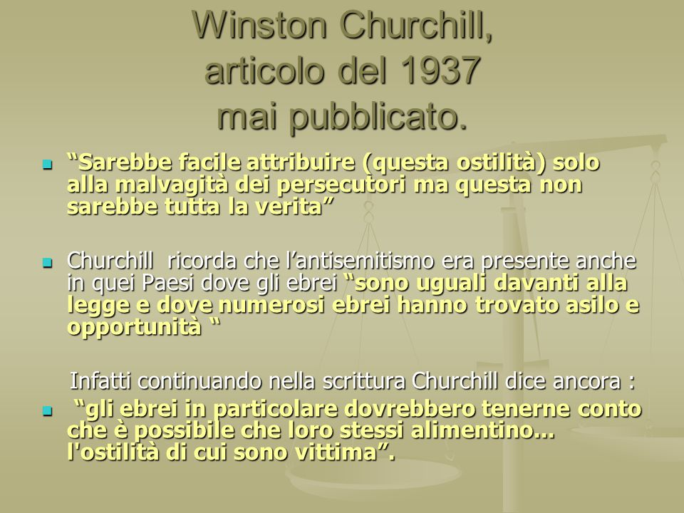 Winston Churchill, articolo del 1937 mai pubblicato. Sarebbe facile attribuire (questa ostilità) solo alla malvagità dei persecutori ma questa non sar