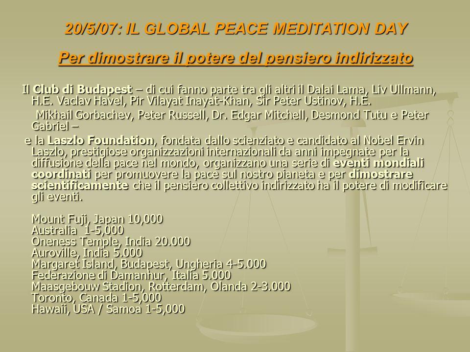 20/5/07: IL GLOBAL PEACE MEDITATION DAY Per dimostrare il potere del pensiero indirizzato Il Club di Budapest – di cui fanno parte tra gli altri il Da