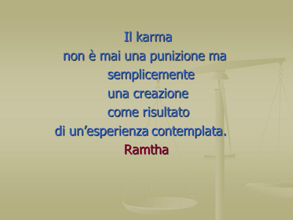 Il karma Il karma non è mai una punizione ma non è mai una punizione ma semplicemente semplicemente una creazione una creazione come risultato come ri