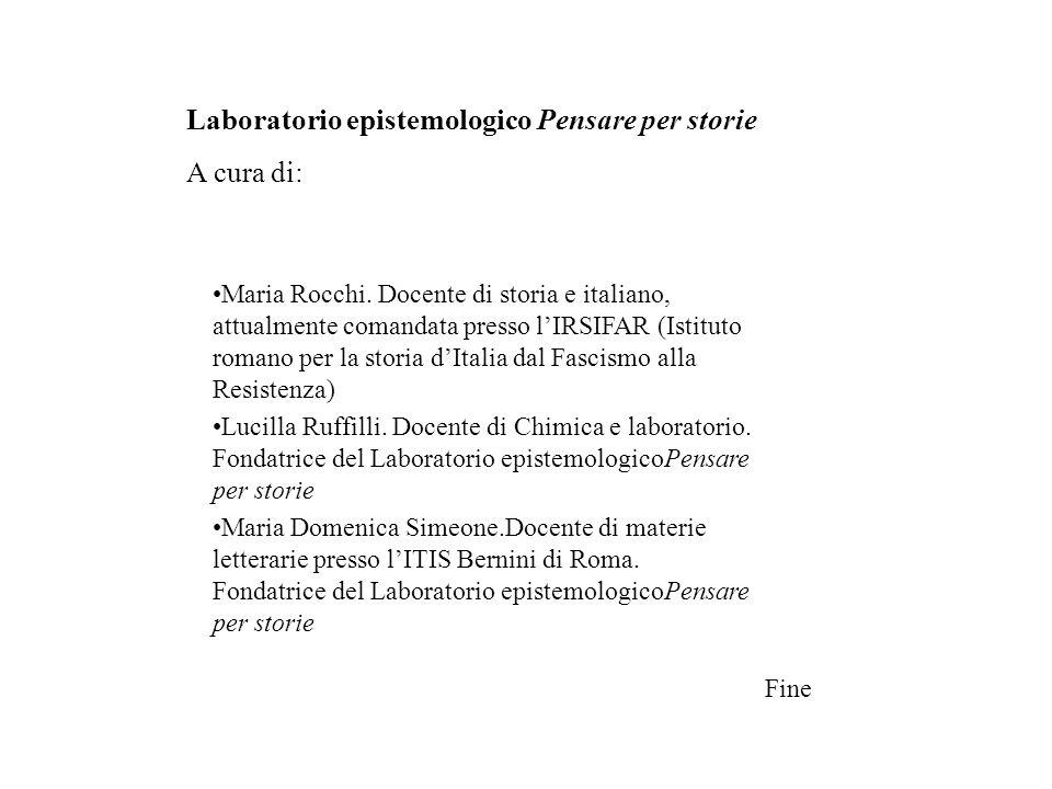 Maria Rocchi. Docente di storia e italiano, attualmente comandata presso lIRSIFAR (Istituto romano per la storia dItalia dal Fascismo alla Resistenza)