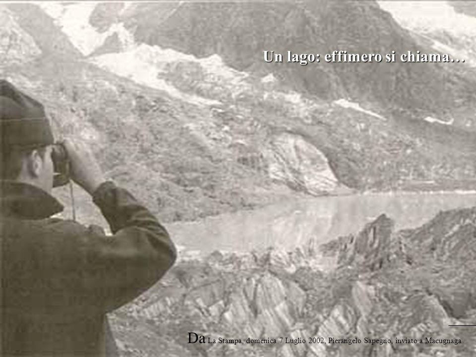 Un lago: effimero si chiama… Da La Stampa, domenica 7 Luglio 2002, Pierangelo Sapegno, inviato a Macugnaga