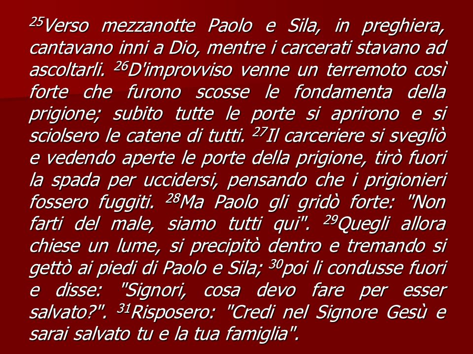 25 Verso mezzanotte Paolo e Sila, in preghiera, cantavano inni a Dio, mentre i carcerati stavano ad ascoltarli.