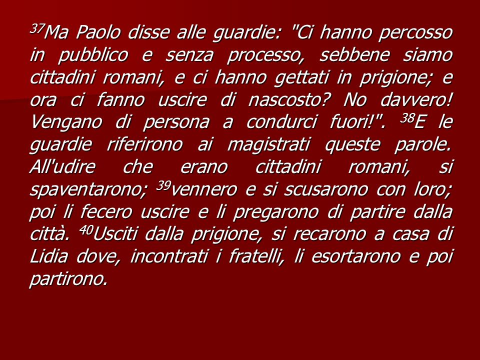 37 Ma Paolo disse alle guardie: